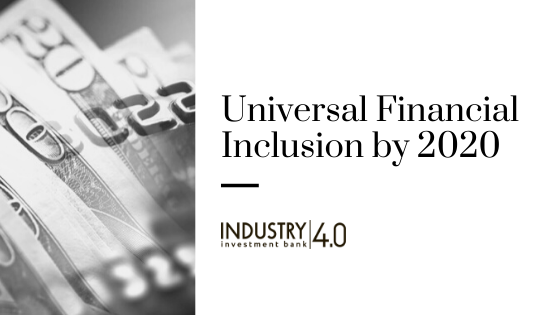 Universal Financial Inclusion by 2020