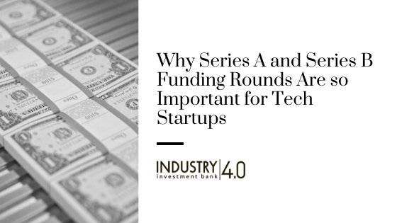 Why Series A and Series B Funding Rounds Are so Important for Tech Startups